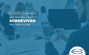 Agestaofinanceirafaraseunegociosobreviveremmeioacrise Post (1) - Escritório de Contabilidade em São Paulo | Revicont Contabilidade