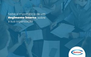 Saiba A Importancia De Um Regime Interno Sobre A Sua Organizacao Post (1) - Escritório de Contabilidade em São Paulo | Revicont Contabilidade