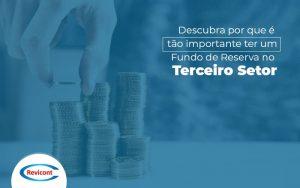 Descubra Por Que E Tao Importante Ter Um Fundo De Reserva No Terceiro Setor Post (1) - Escritório de Contabilidade em São Paulo | Revicont Contabilidade