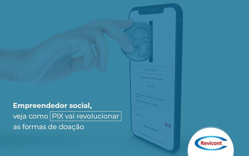 Empreendedor Social Veja Como Pixa Vai Revolucionar As Formas De Doacao Post (1) - Escritório de Contabilidade em São Paulo | Revicont Contabilidade