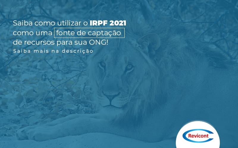 Saiba Como Utilizar O Irpf 2021 Como Uma Fonte De Captacao De Recursos Para Sua Ong Post (1) - Escritório de Contabilidade em São Paulo | Revicont Contabilidade