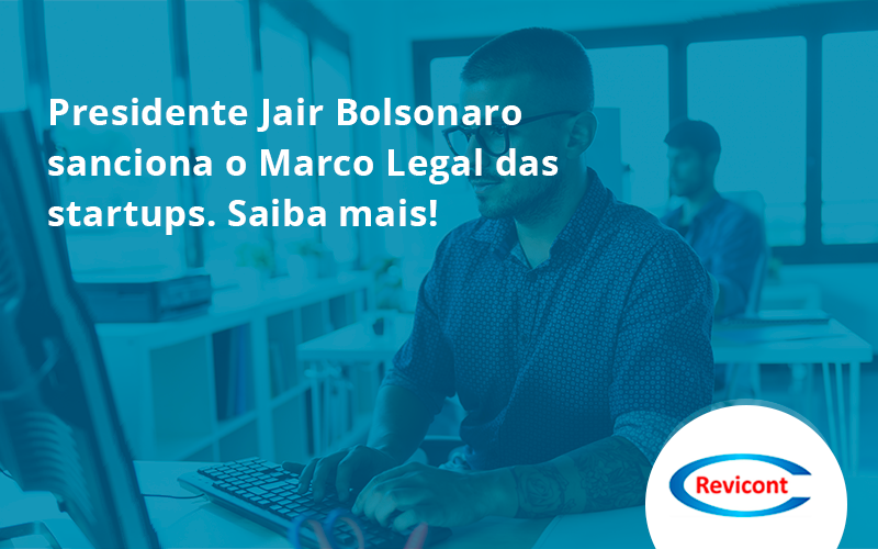 Presidente Jair Bolsonaro Sanciona O Marco Legal Das Startups. Saiba Mais Revicont - Escritório de Contabilidade em São Paulo | Revicont Contabilidade