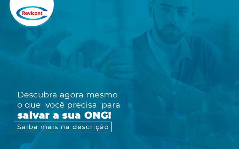 Descubra Agora Mesmo O Que Voce Precisa Para Salvar A Sua Ong Post (1) - Escritório de Contabilidade em São Paulo | Revicont Contabilidade