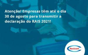 Empresas Têm Até O Dia 30 De Agosto Para Transmitir A Declaração Do Rais 2021 Revicont - Escritório de Contabilidade em São Paulo | Revicont Contabilidade