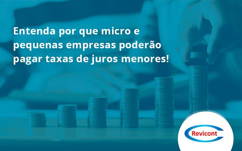 Entenda Por Que Micro E Pequenas Empresas Poderão Pagar Taxas De Juros Menores! Revicont - Escritório de Contabilidade em São Paulo | Revicont Contabilidade