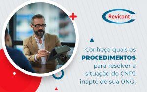 Conheca Quais Os Procedimentos Para Resolver A Situacao Do Cnpj Inapto De Sua Ong Blog - Escritório de Contabilidade em São Paulo   Revicont Contabilidade
