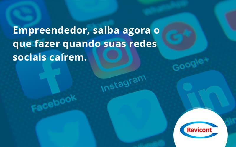 Empreendedor, Saiba Agora O Que Fazer Quando Suas Redes Sociais Caírem113 Revicont - Escritório de Contabilidade em São Paulo | Revicont Contabilidade