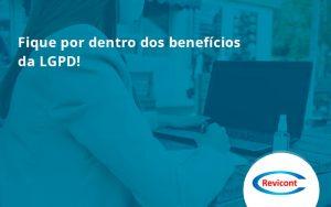 Fique Por Dentro Dos Beneficios Da Lgpd Revicont - Escritório de Contabilidade em São Paulo   Revicont Contabilidade