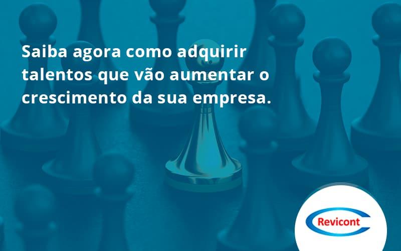 Saiba Agora Como Adquirir Talentos Que Vao Revicont - Escritório de Contabilidade em São Paulo | Revicont Contabilidade