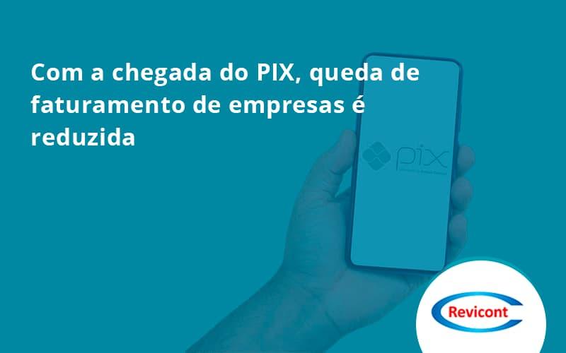 Com A Chegada Do Pix Queda De Faturamento De Empresa é Reduzida Revicont - Escritório de Contabilidade em São Paulo | Revicont Contabilidade